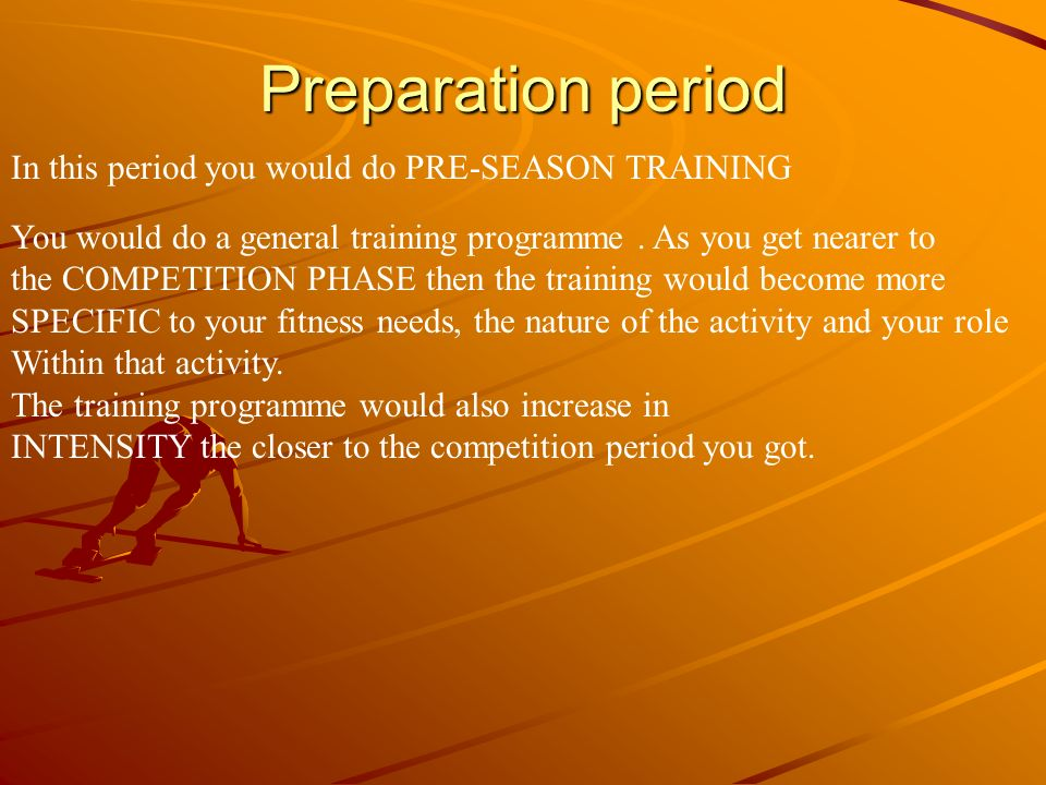 Preparation period In this period you would do PRE-SEASON TRAINING