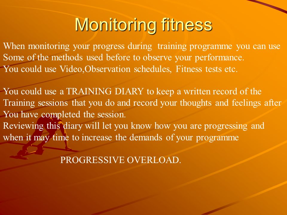 Monitoring fitness When monitoring your progress during training programme you can use.