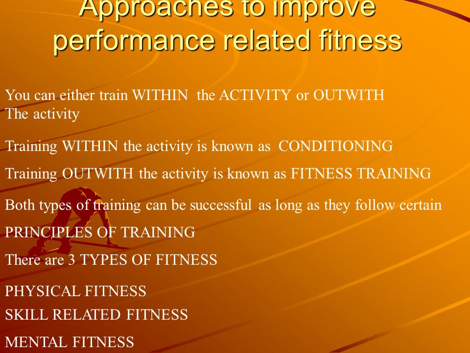 Approaches to improve performance related fitness