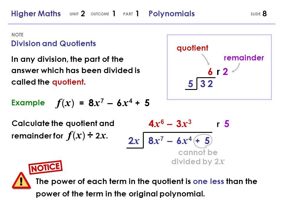 UNIT OUTCOME PART SLIDE NOTE NOTICE ! f ( x ) = 8 x 7 – 6 x 4 + 5