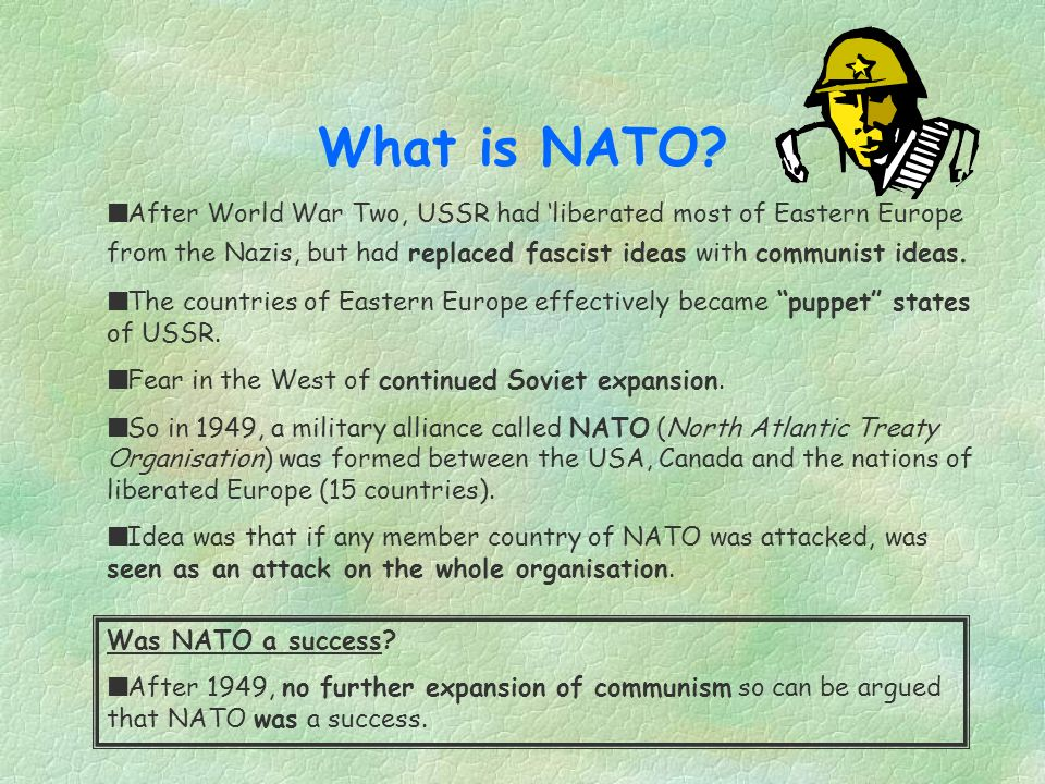 What is NATO After World War Two, USSR had 'liberated most of Eastern Europe from the Nazis, but had replaced fascist ideas with communist ideas.