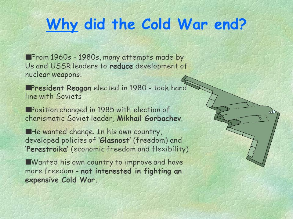 Why did the Cold War end From 1960s s, many attempts made by Us and USSR leaders to reduce development of nuclear weapons.