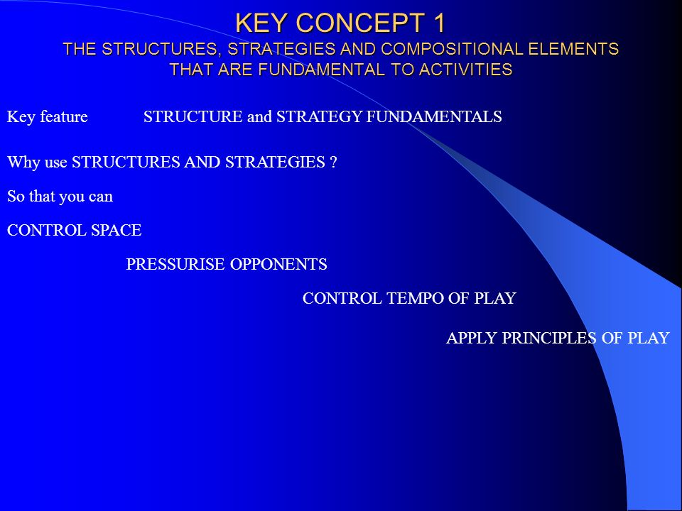 KEY CONCEPT 1 THE STRUCTURES, STRATEGIES AND COMPOSITIONAL ELEMENTS THAT ARE FUNDAMENTAL TO ACTIVITIES