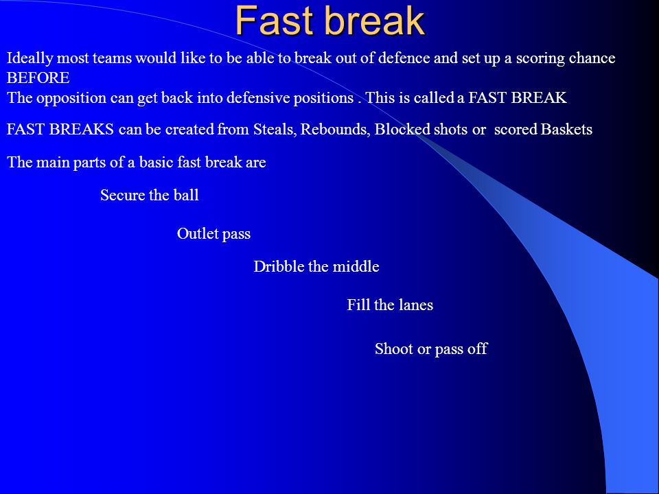 Fast break Ideally most teams would like to be able to break out of defence and set up a scoring chance.