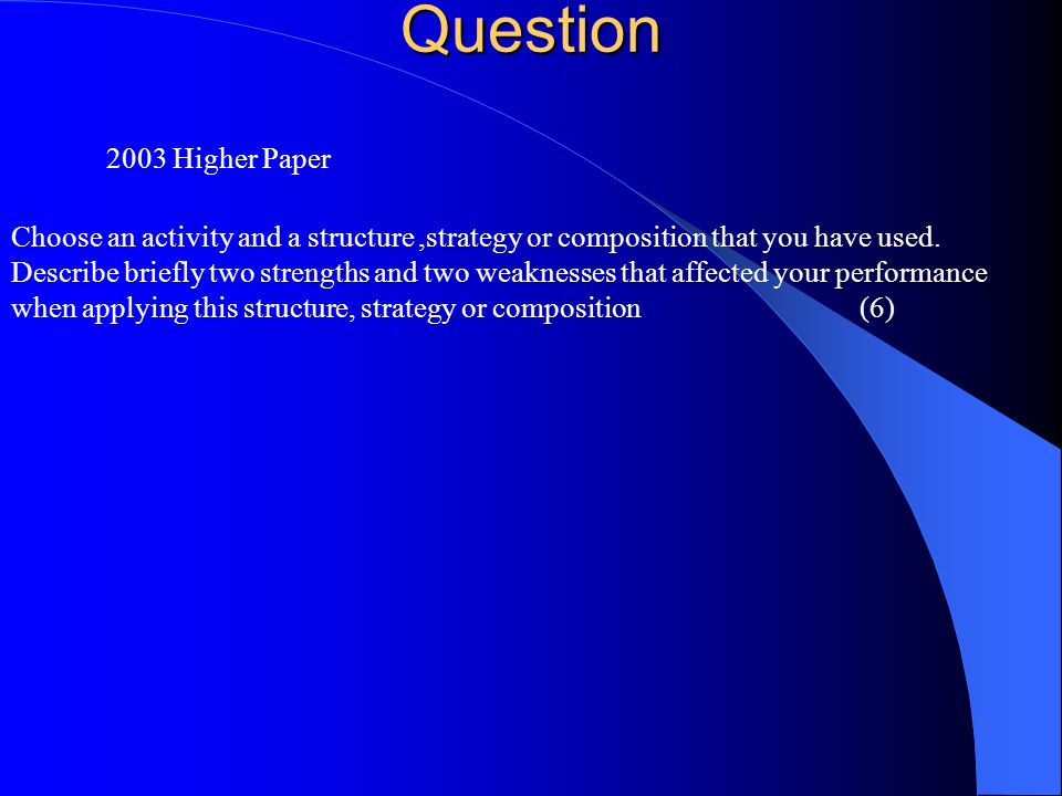 Question 2003 Higher Paper. Choose an activity and a structure ,strategy or composition that you have used.