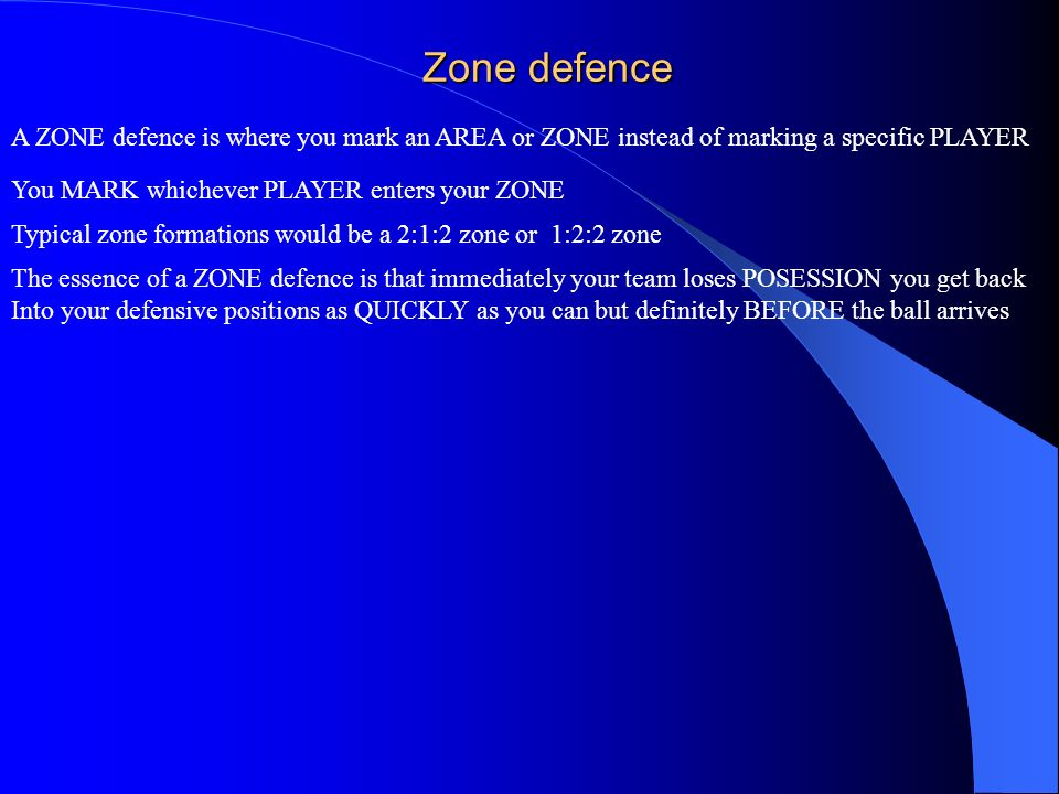 Zone defence A ZONE defence is where you mark an AREA or ZONE instead of marking a specific PLAYER.