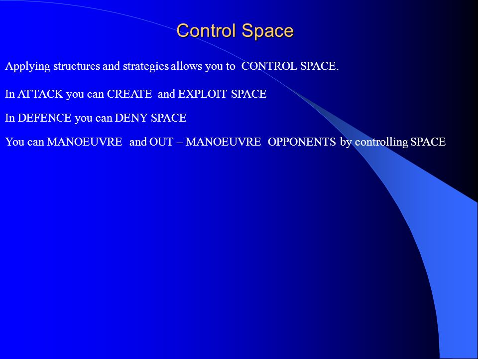 Control Space Applying structures and strategies allows you to CONTROL SPACE. In ATTACK you can CREATE and EXPLOIT SPACE.