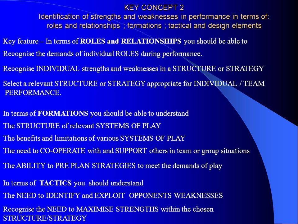 KEY CONCEPT 2 Identification of strengths and weaknesses in performance in terms of: roles and relationships ; formations ; tactical and design elements
