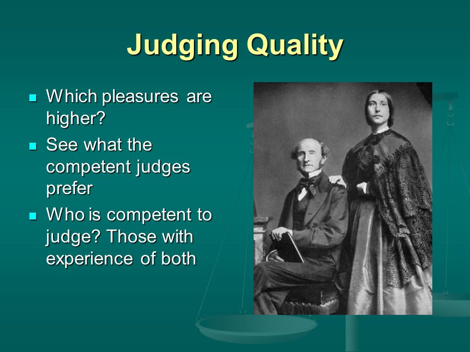 Judging Quality Which pleasures are higher