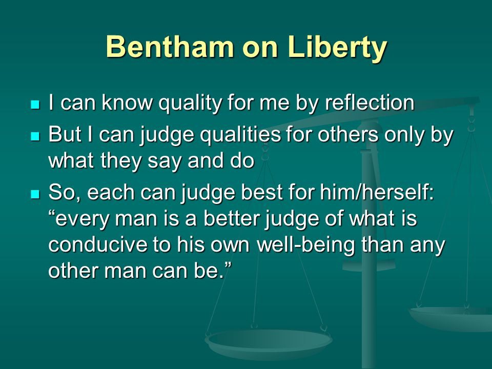 Bentham on Liberty I can know quality for me by reflection