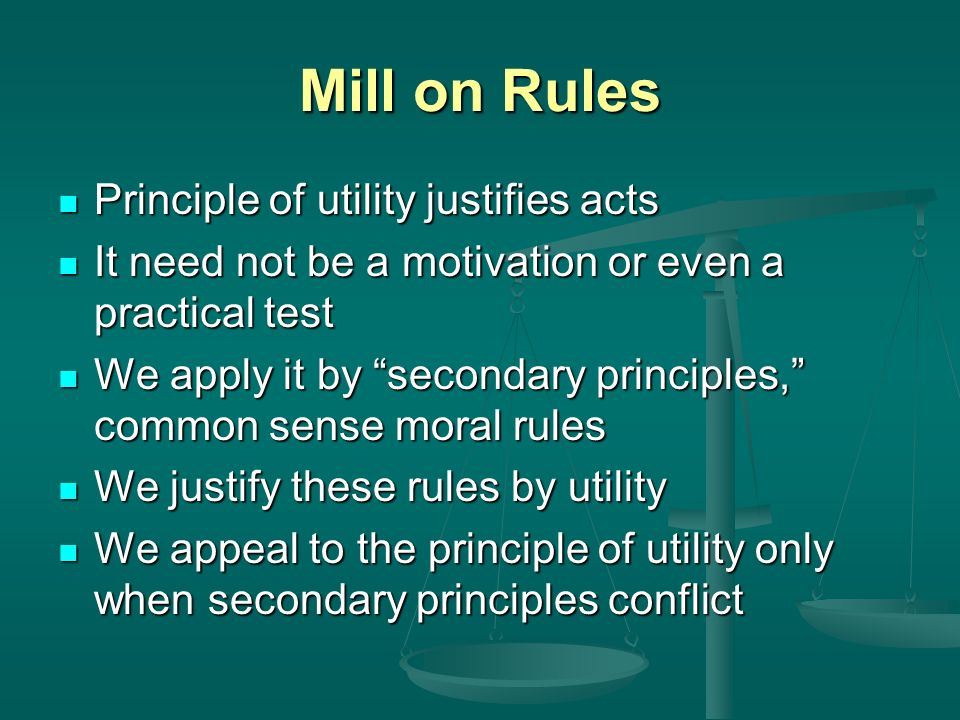 Mill on Rules Principle of utility justifies acts