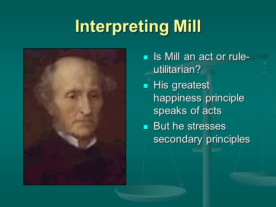 Interpreting Mill Is Mill an act or rule-utilitarian