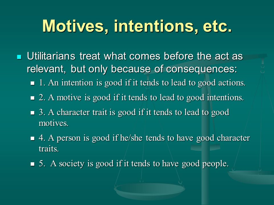 Motives, intentions, etc.