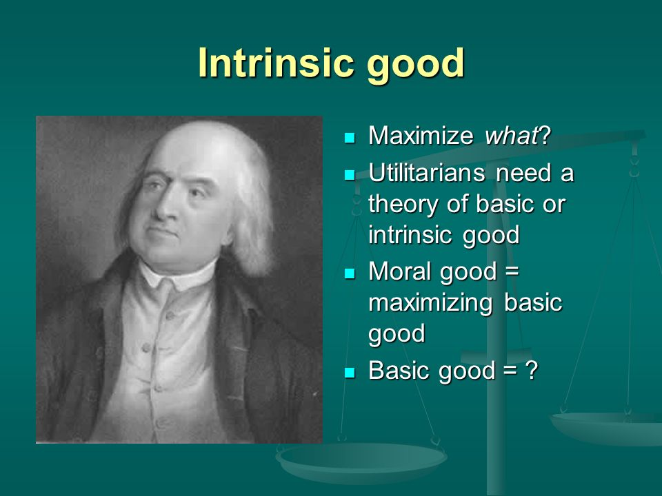 Intrinsic good Maximize what