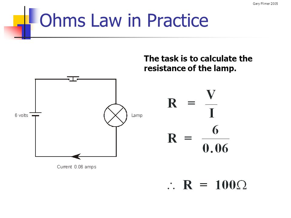 Ohms Law in Practice The task is to calculate the resistance of the lamp.