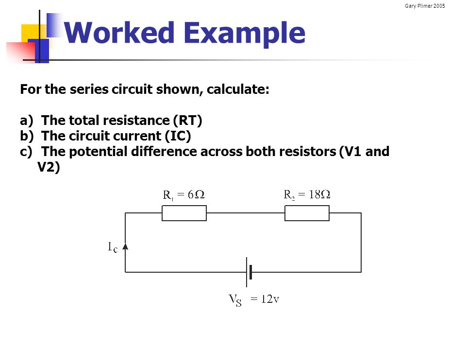 Worked Example For the series circuit shown, calculate: