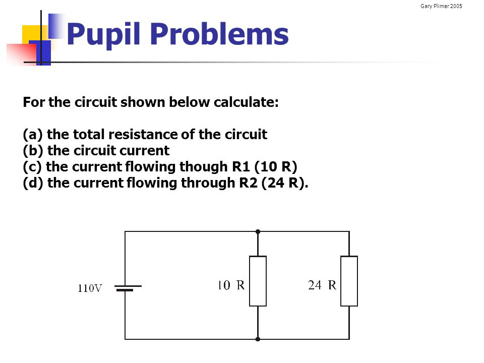 Pupil Problems For the circuit shown below calculate: