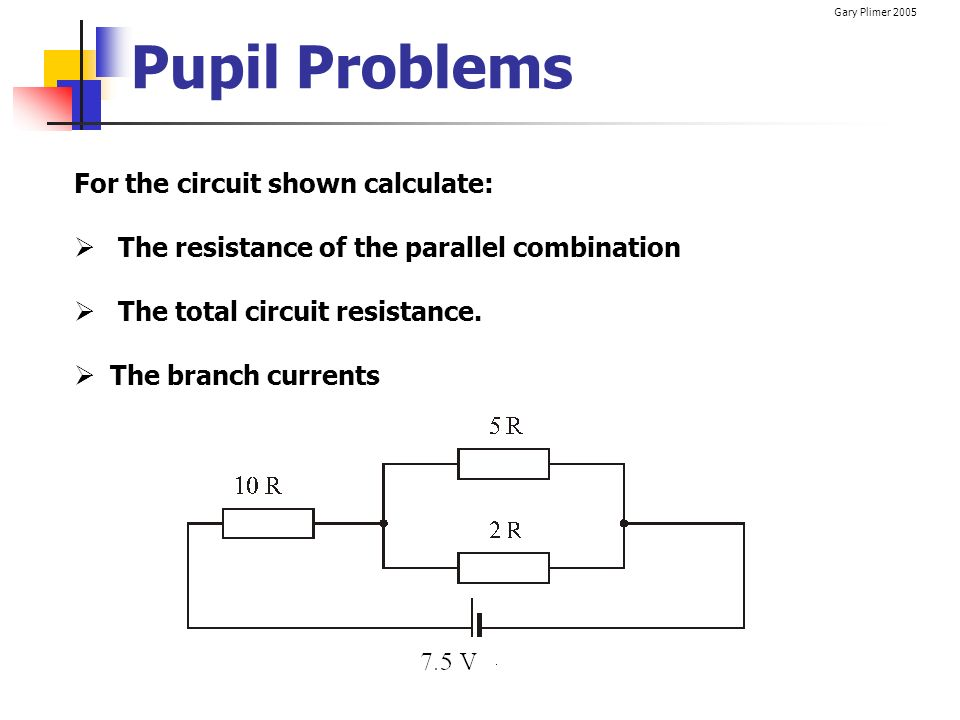 Pupil Problems For the circuit shown calculate:
