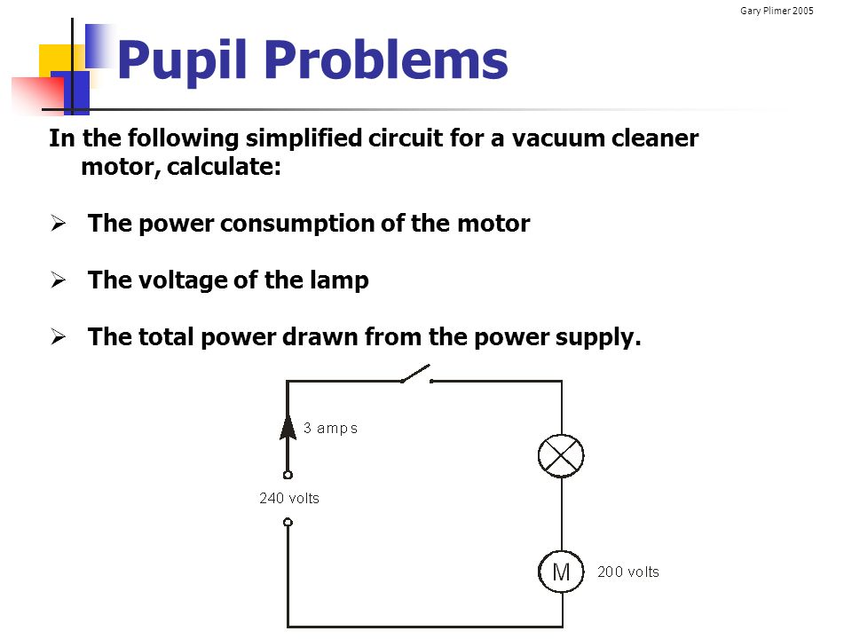 Pupil Problems In the following simplified circuit for a vacuum cleaner motor, calculate: The power consumption of the motor.