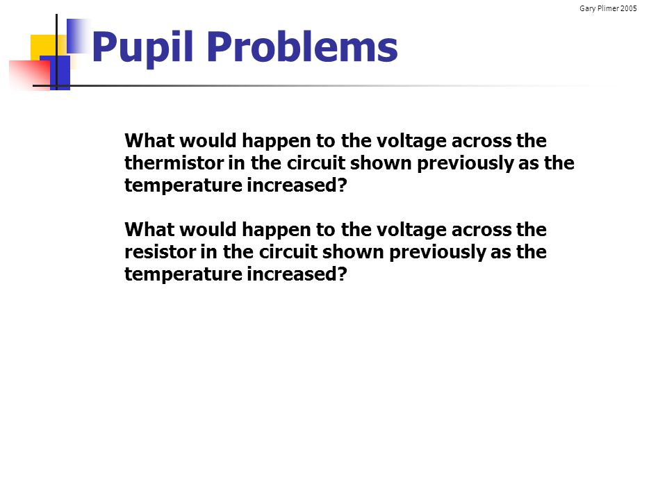 Pupil Problems What would happen to the voltage across the