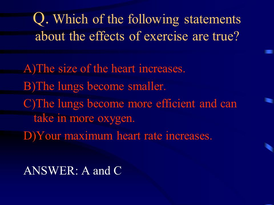Q. Which of the following statements about the effects of exercise are true