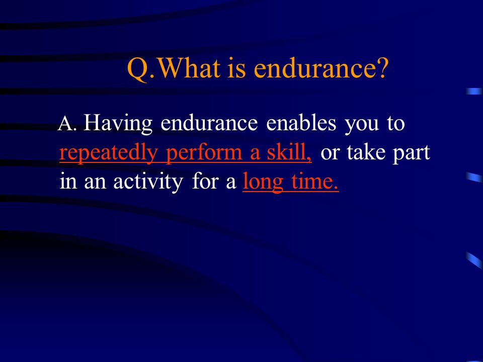 Q.What is endurance. A.