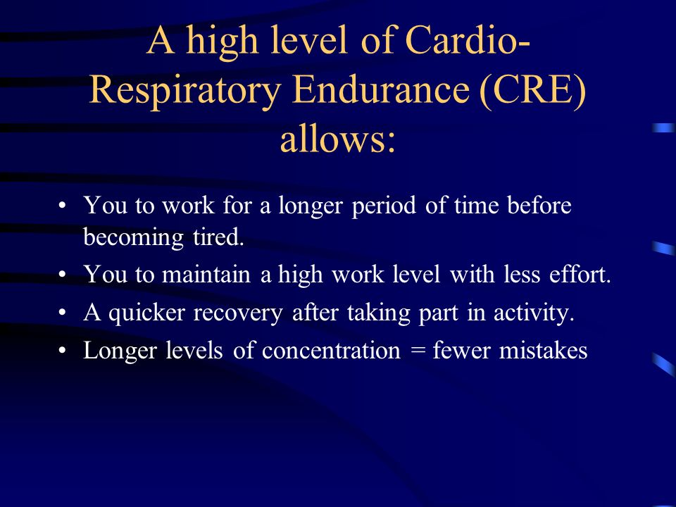 A high level of Cardio-Respiratory Endurance (CRE) allows: