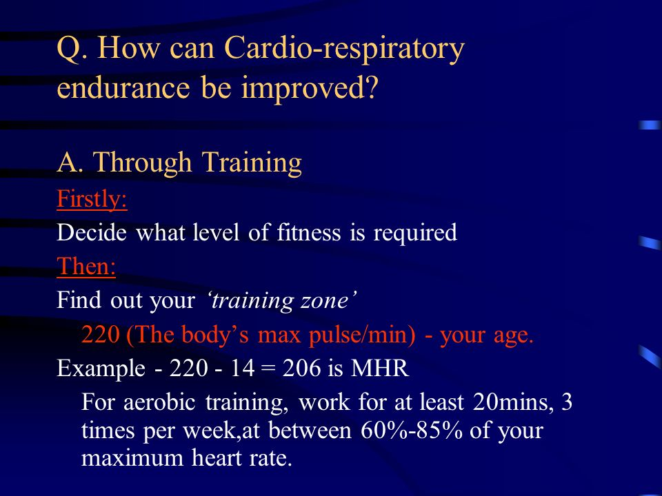 Q. How can Cardio-respiratory endurance be improved