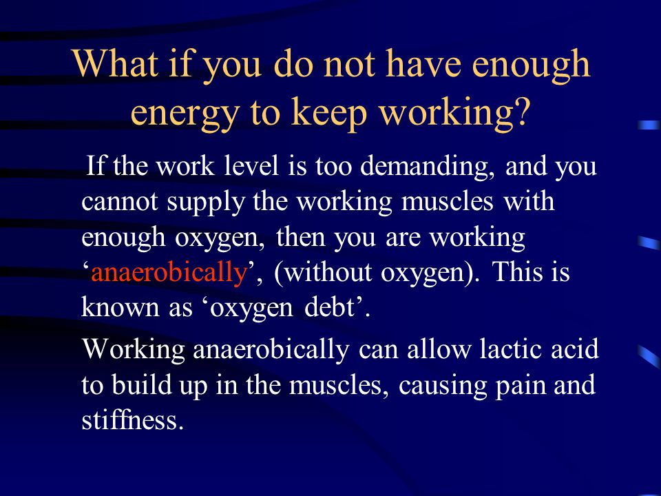 What if you do not have enough energy to keep working