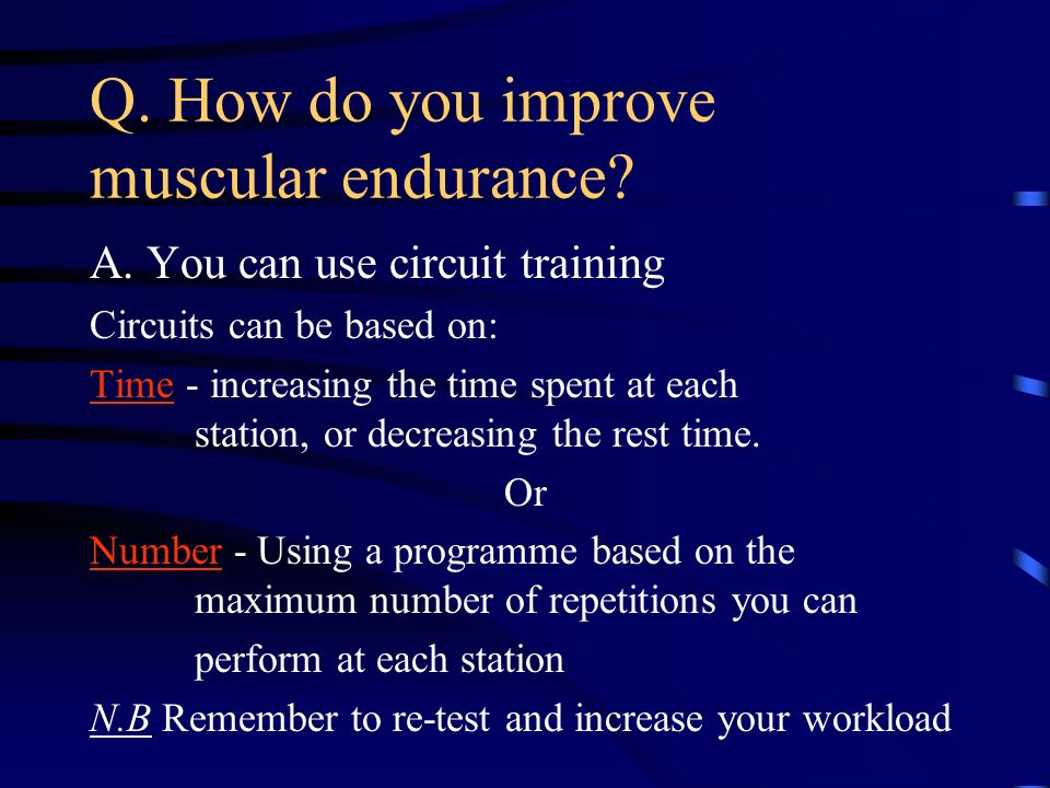 Q. How do you improve muscular endurance
