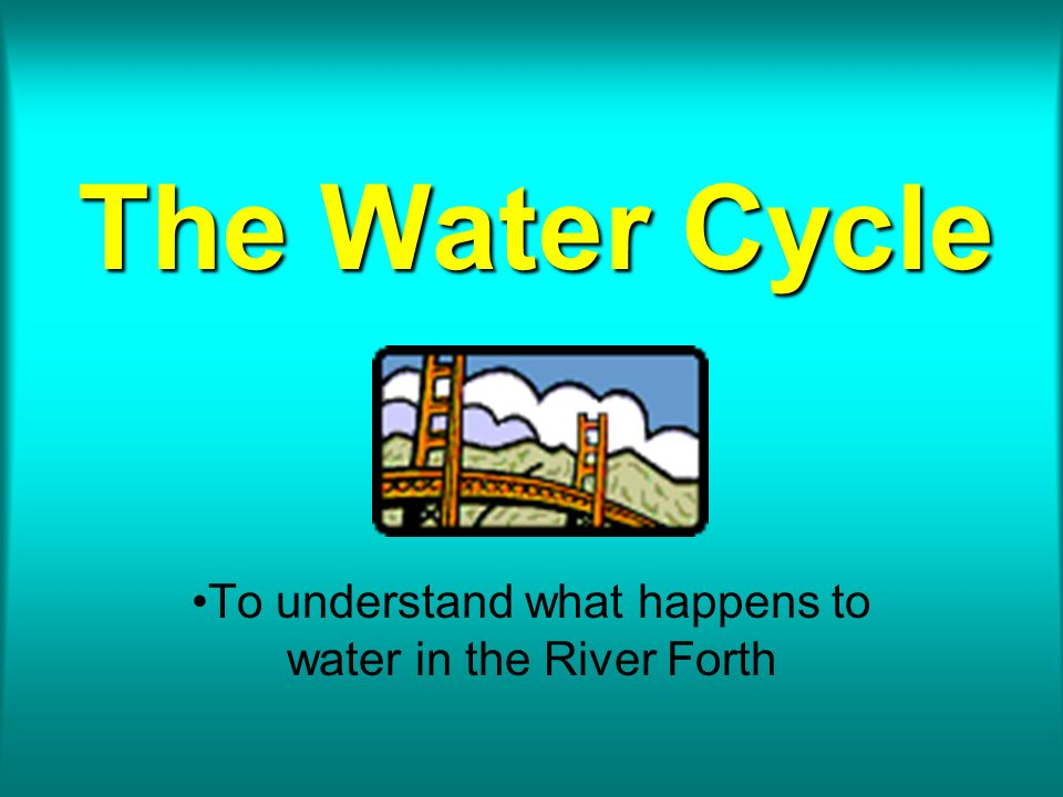 To understand what happens to water in the River Forth