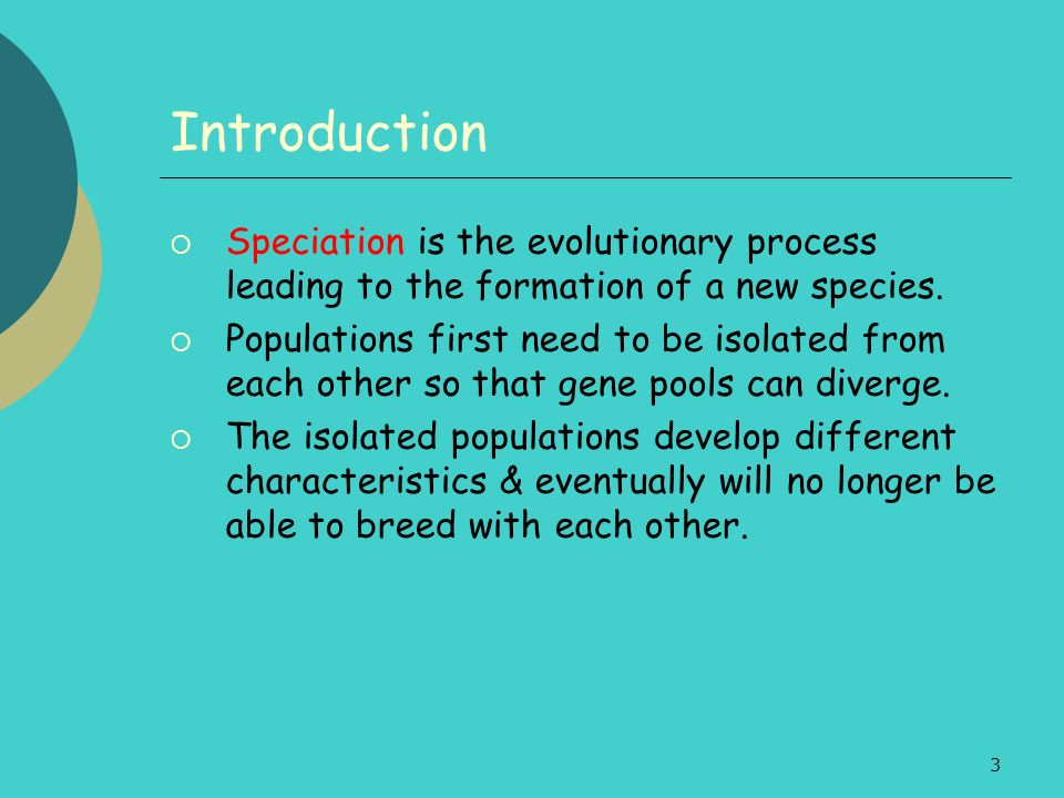 Introduction Speciation is the evolutionary process leading to the formation of a new species.