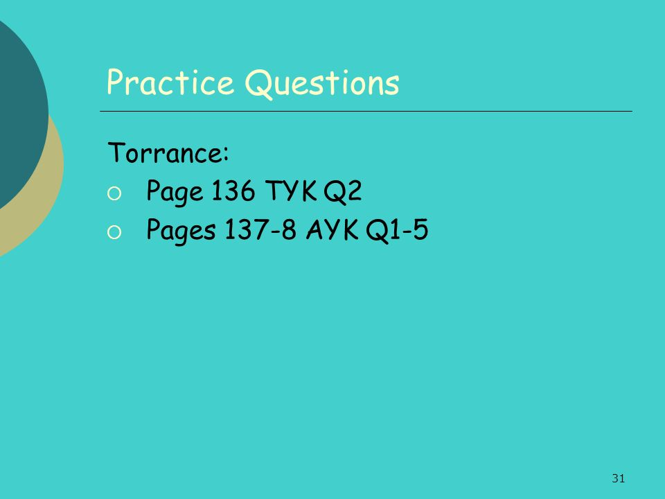 Practice Questions Torrance: Page 136 TYK Q2 Pages 137-8 AYK Q1-5