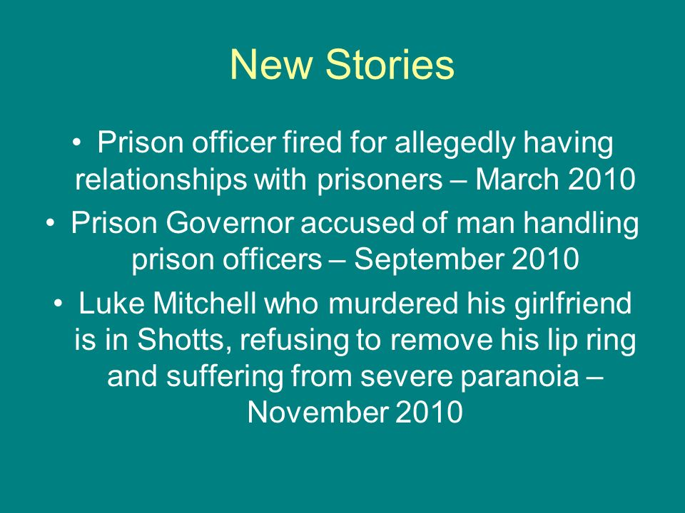 New StoriesPrison officer fired for allegedly having relationships with prisoners – March 2010.