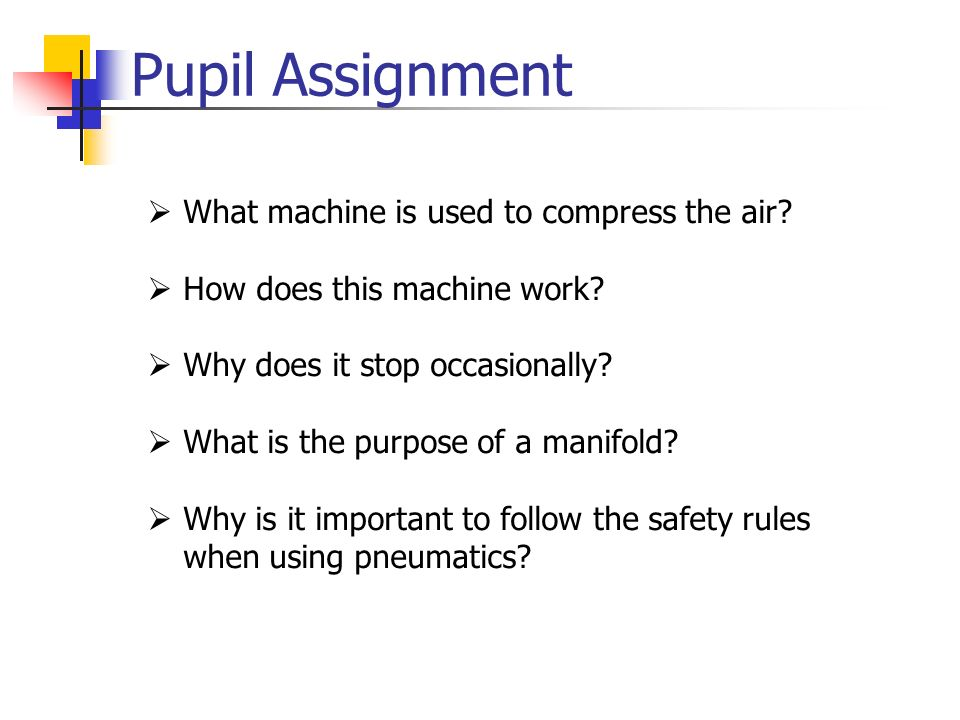 Pupil Assignment What machine is used to compress the air