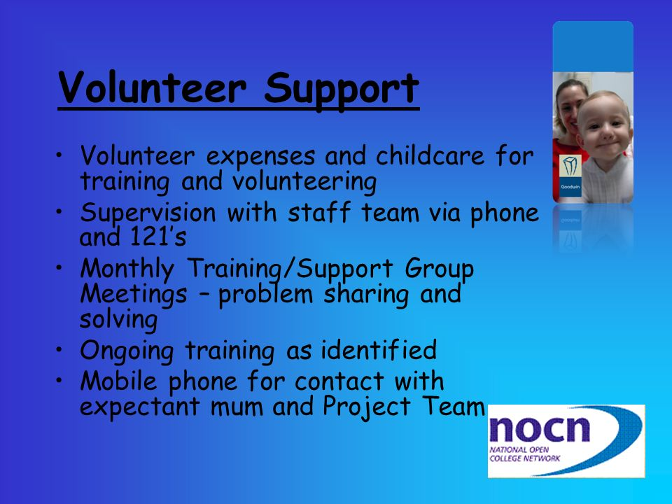 Volunteer Support Volunteer expenses and childcare for training and volunteering. Supervision with staff team via phone and 121's.