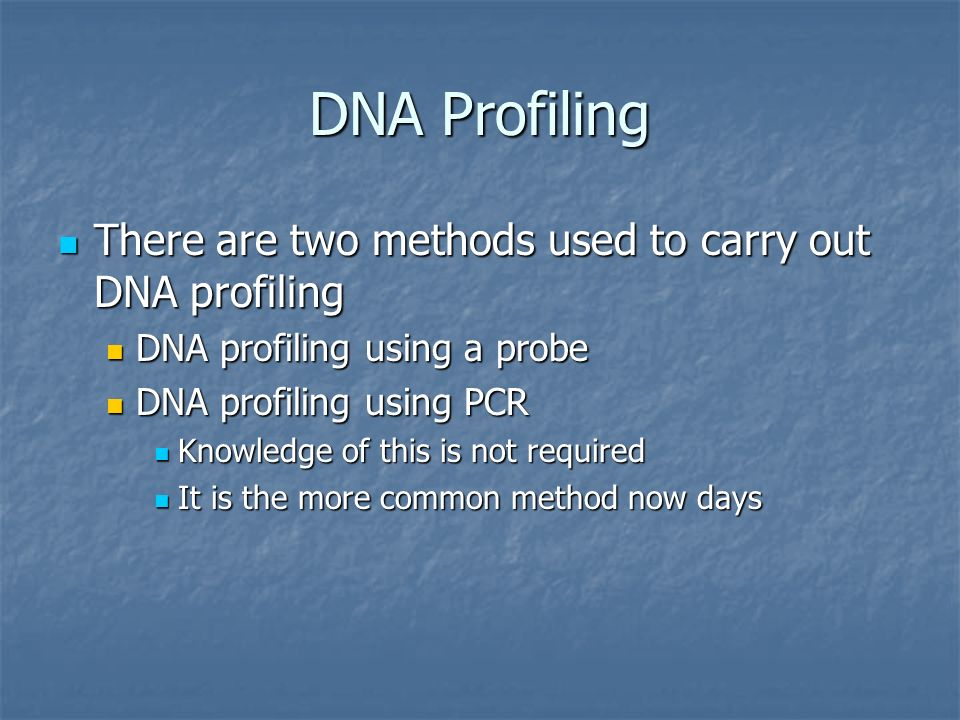 DNA Profiling There are two methods used to carry out DNA profiling