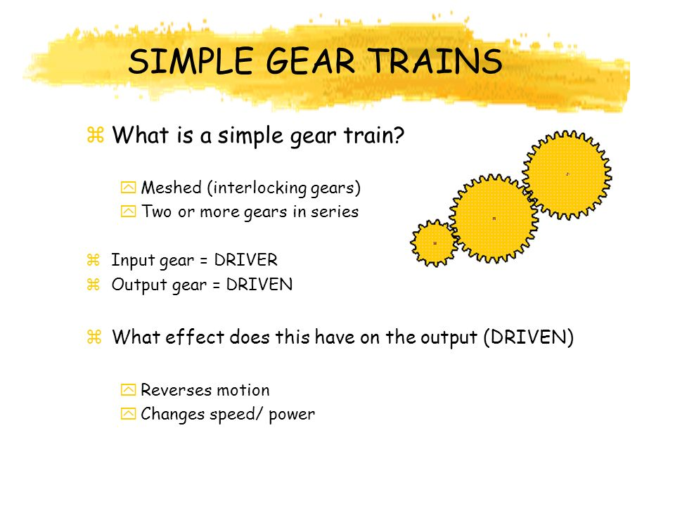 SIMPLE GEAR TRAINS What is a simple gear train