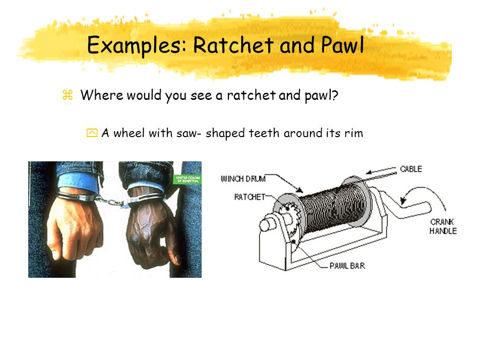 Examples: Ratchet and Pawl