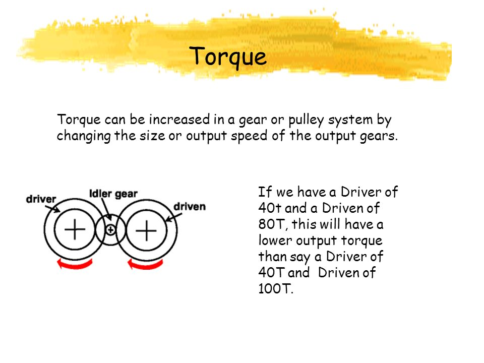 Torque Torque can be increased in a gear or pulley system by changing the size or output speed of the output gears.
