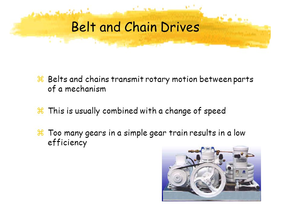 Belt and Chain Drives Belts and chains transmit rotary motion between parts of a mechanism. This is usually combined with a change of speed.