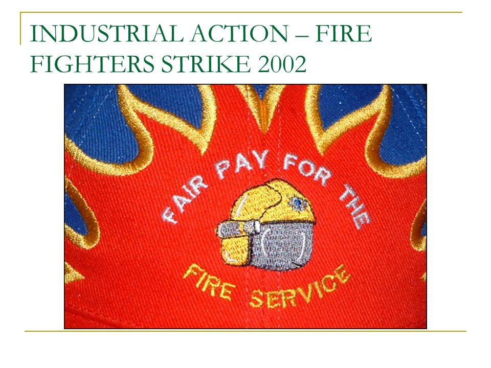 INDUSTRIAL ACTION – FIRE FIGHTERS STRIKE 2002
