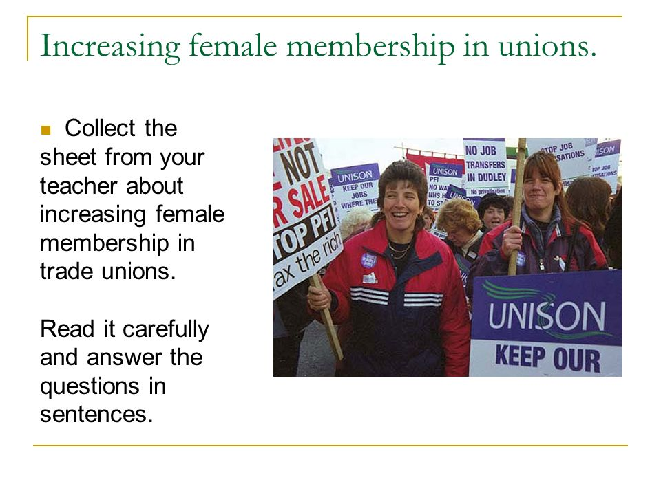 Increasing female membership in unions.
