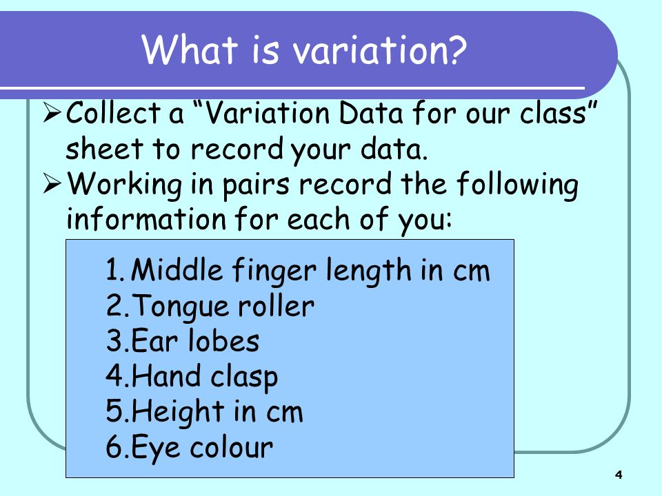 What is variation Collect a Variation Data for our class sheet to record your data.