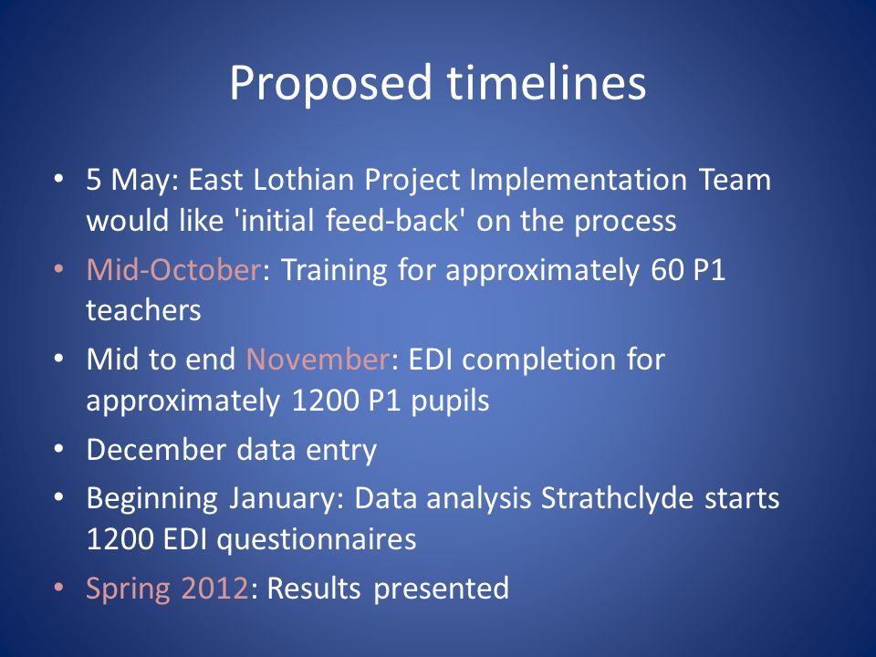 Proposed timelines 5 May: East Lothian Project Implementation Team would like initial feed-back on the process.