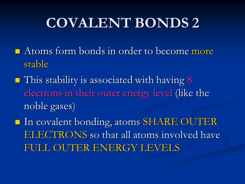 COVALENT BONDS 2 Atoms form bonds in order to become more stable