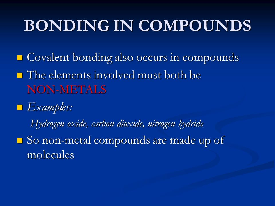 BONDING IN COMPOUNDS Covalent bonding also occurs in compounds