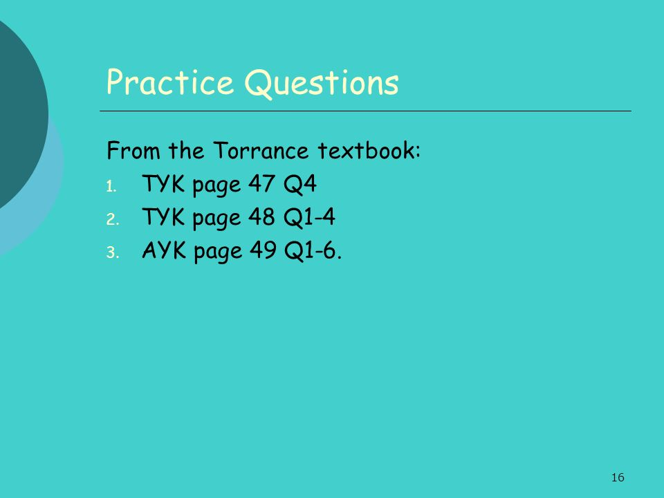 Practice Questions From the Torrance textbook: TYK page 47 Q4