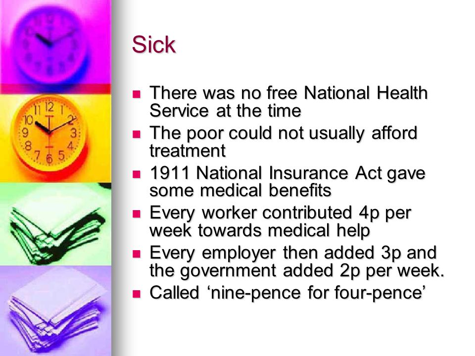 Sick There was no free National Health Service at the time