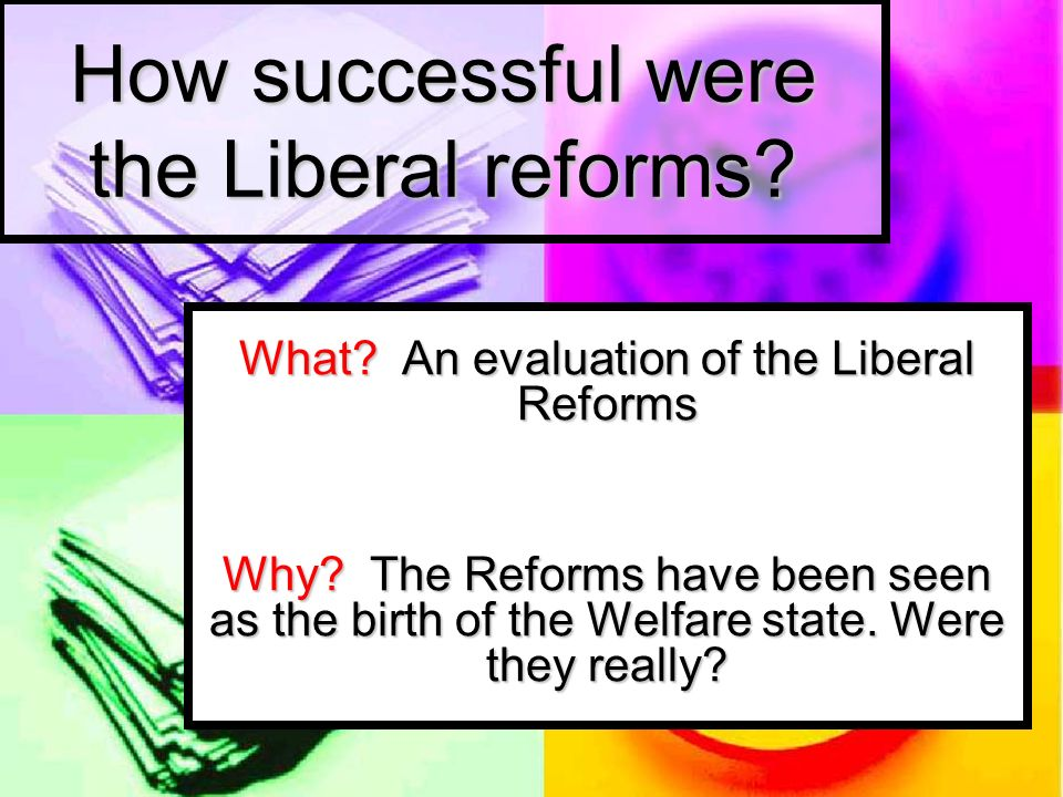 How successful were the Liberal reforms